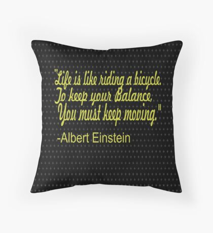 """""""Life is like riding a bicycle. to keep your balance , you must keep moving."""" -Albert Einstein Throw Pillow"""