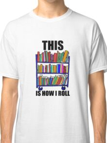 This Is How I Roll Classic T-Shirt