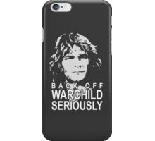 Back off Warchild, Seriously iPhone Case/Skin