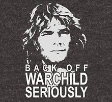 Back off Warchild, Seriously Unisex T-Shirt