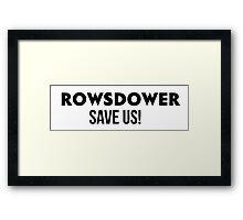 ROWSDOWER save us! Framed Print