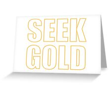 Seek gold - outlined typography Greeting Card