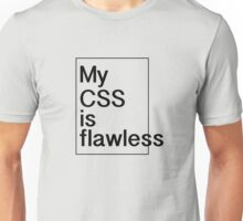 My CSS is flawless Unisex T-Shirt