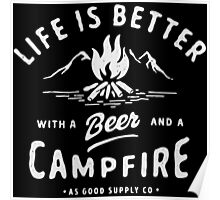 LIFE IS BETTER WITH A BEER AND A CAMPFIRE Poster