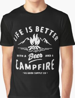 LIFE IS BETTER WITH A BEER AND A CAMPFIRE Graphic T-Shirt