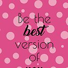 Be The Best Version of You! by 4ogo Design