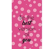 Be The Best Version of You! Photographic Print