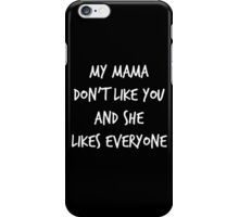 My mama don't like you iPhone Case/Skin