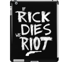 If Rick dies we riot - The Walking Dead iPad Case/Skin