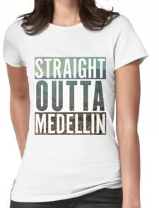 Straight outta medellin Womens Fitted T-Shirt