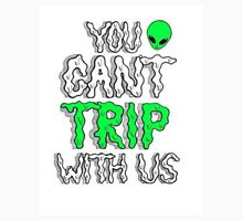 You can't trip with us Unisex T-Shirt