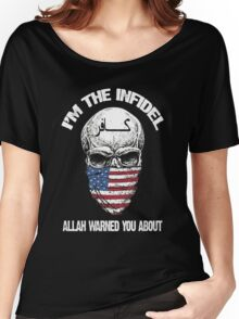 I am the infidel allah warned you about Women's Relaxed Fit T-Shirt