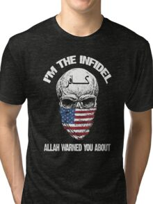 I am the infidel allah warned you about Tri-blend T-Shirt