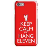 Keep Calm and Hang Eleven iPhone Case/Skin