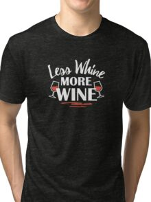 Less Whine funny Tri-blend T-Shirt