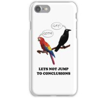 Let's Not Jump to Conclusions iPhone Case/Skin