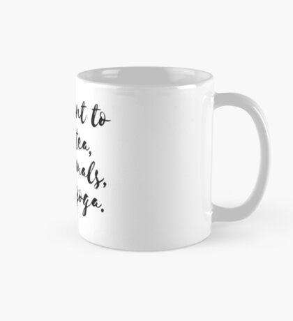 I Just Want to Drink Tea, Save Animals, and Do Yoga Mug