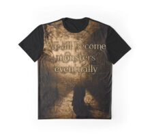 We All Become Monsters Eventually Graphic T-Shirt
