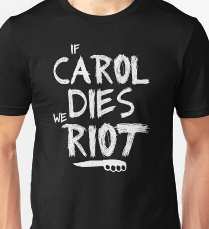 If Carol dies we riot - The Walking Dead Unisex T-Shirt