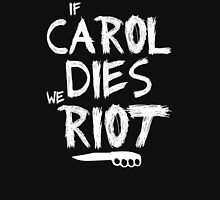 If Carol dies we riot - The Walking Dead Unisex T-Shirt
