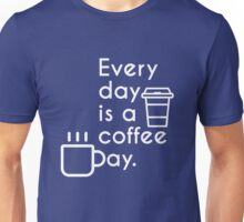 Every day is a coffee day Unisex T-Shirt