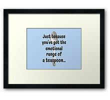 The Emotional Range of a Teaspoon - Wise Words of Hermione Granger Framed Print