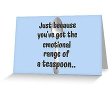 The Emotional Range of a Teaspoon - Wise Words of Hermione Granger Greeting Card