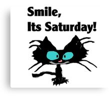 "A Black Cat says ""Smile, it's Saturday!"" Canvas Print"