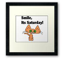 "A Orange Tiger Striped Cat says ""Smile, it's Saturday!"" Framed Print"