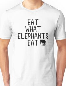Eat what Elephants Eat Unisex T-Shirt