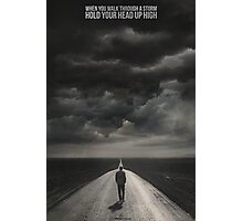 When You Walk Through A Storm Photographic Print