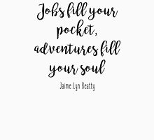 Adventures fill your soul Unisex T-Shirt
