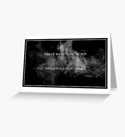 What Will You Burn, What Will You Spare Greeting Card