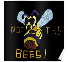 NOT THE MO' F****** BEES!!!!!!!!!!!!!!!!!!!!!!!! Poster