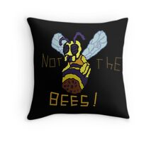 NOT THE MO' F****** BEES!!!!!!!!!!!!!!!!!!!!!!!! Throw Pillow