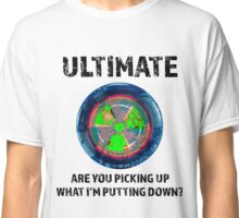 Ultimate Frisbee, Are You Picking Up What I Am Putting Down Classic T-Shirt
