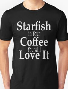 Starfish In Your Coffee You Will Love It T-Shirt