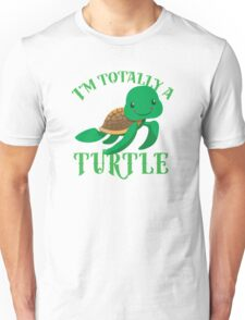 I'm totally a TURTLE Unisex T-Shirt
