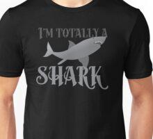 I'm totally a shark Unisex T-Shirt