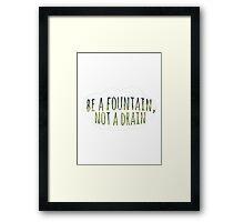 Be A Fountain Framed Print