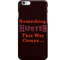 Something Hipster This Way Comes iPhone Case/Skin