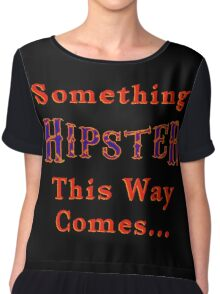 Something Hipster This Way Comes Chiffon Top