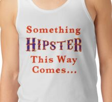 Something Hipster This Way Comes Tank Top