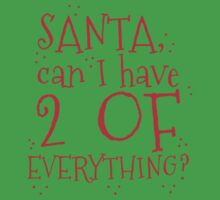 Santa can I have 2 of everything? One Piece - Short Sleeve