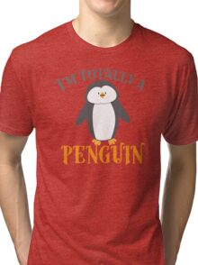 I'm totally a penguin Tri-blend T-Shirt