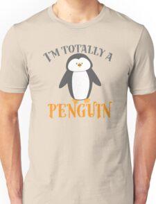 I'm totally a penguin Unisex T-Shirt