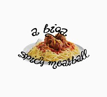 A Biga Spicy Meatball! Classic T-Shirt