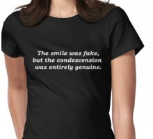 The Smile Was Fake, But The Condescension Was Entirely Genuine Womens Fitted T-Shirt