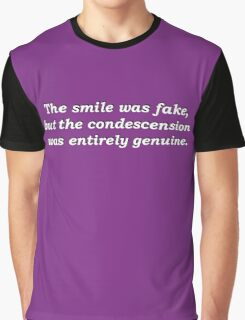 The Smile Was Fake, But The Condescension Was Entirely Genuine Graphic T-Shirt