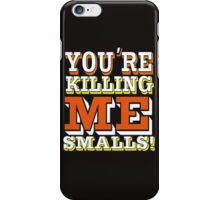 You're Killing Me Smalls iPhone Case/Skin